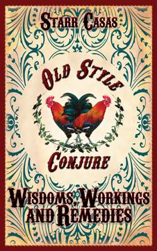 OLD STYLE CONJURE WISDOM'S, WORKINGS AND REMEDIES
